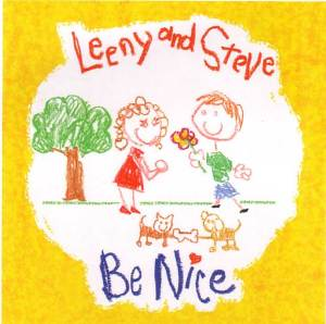 "Leeny and Steve's debut kids album, ""Be Nice"" is available at CDBaby, Amazon.com and the iTunes music store."